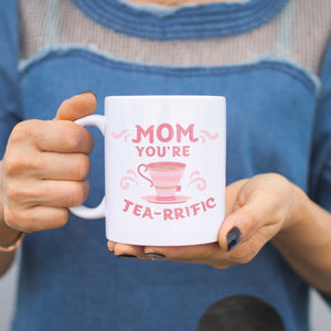 Mom You Are Tea-rrific Funny Ceramic Mugs Cup Cute Mother's Day Gift Idea - 365INLOVE