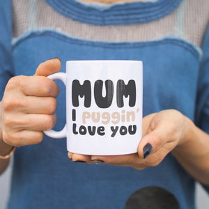 Mum I Puggin' Love You Funny Mug Cups Cute Mother's Day Gifts for Pug Lover - 365INLOVE
