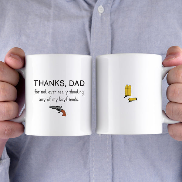 Thanks Dad For Not Ever Really Shooting My Boyfriends Fathers Day Mug