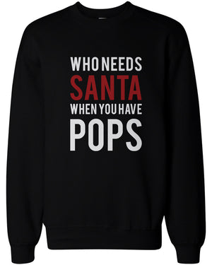 Who Needs Santa When You Have Pops Sweatshirts for Grandpa Christmas Gifts - 365INLOVE