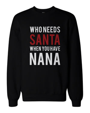 Who Needs Santa When You Have Nana Sweatshirts for Grandma Christmas Gifts - 365INLOVE