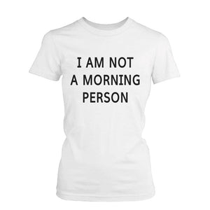 Funny Graphic Tees - I Am Not A Morning Person Women's White Cotton T-shirt - 365INLOVE