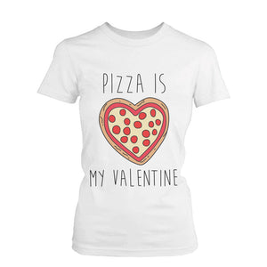 Funny Graphic Tees - Pizza Is My Valentine Women's White Cotton T-shirt - 365INLOVE