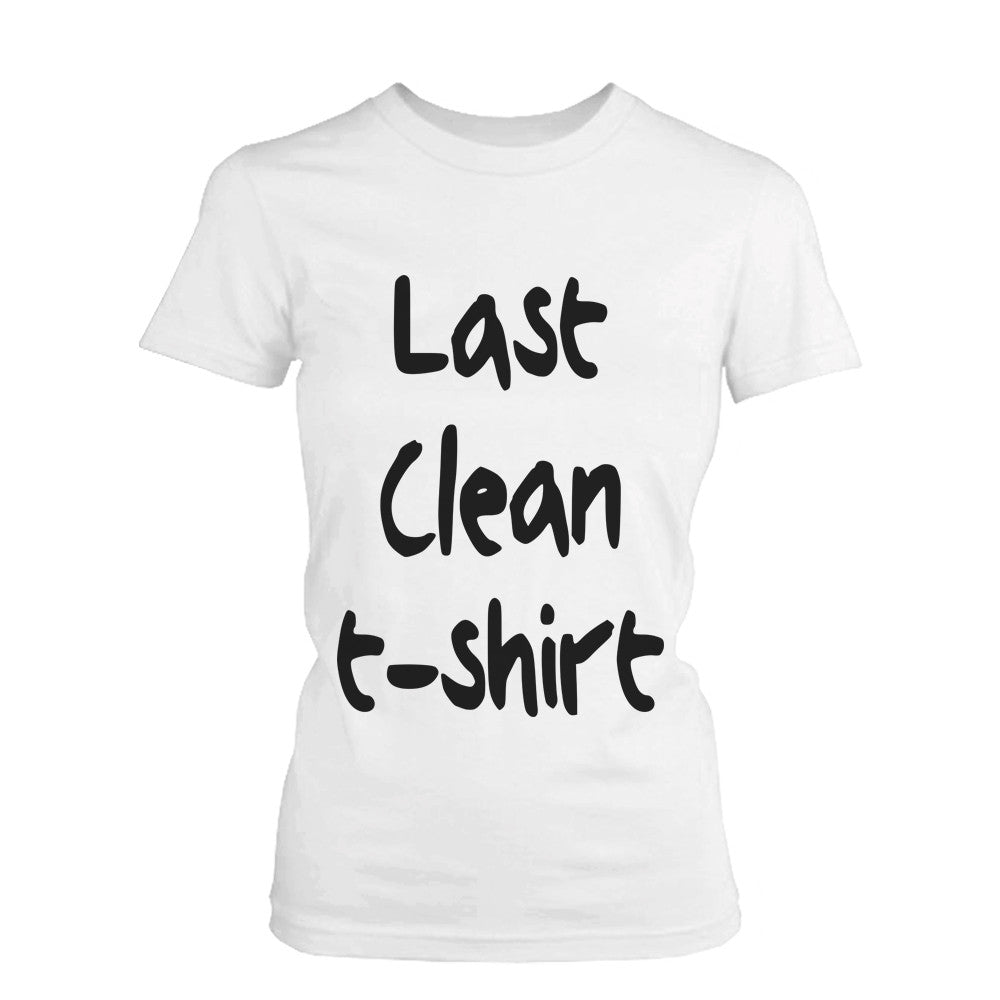 73180a5d67f3 Women s Funny Graphic Tee - Last Clean Shirt White Cotton T-shirt ...
