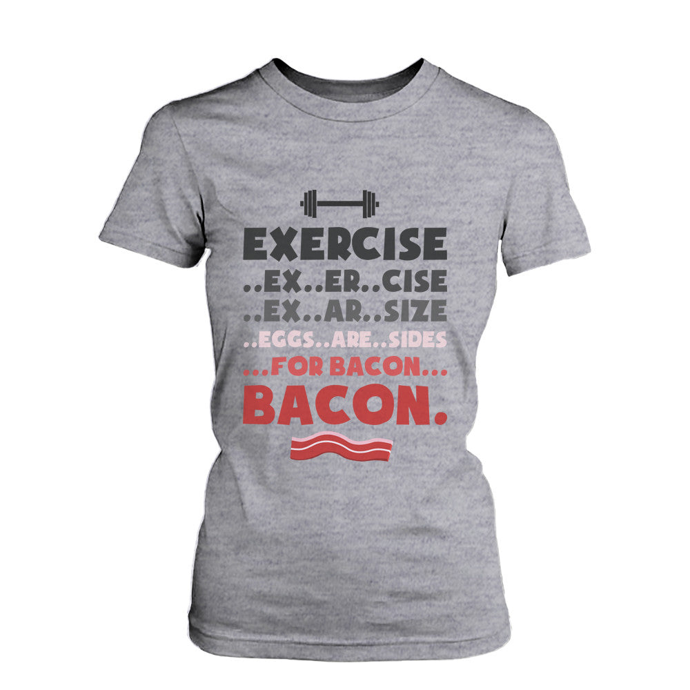 0ef415c68 Women's Funny Graphic Tee - Exercise for Bacon Grey Cotton T-shirt ...