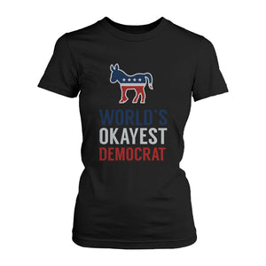 World's Okayest Democratic T-Shirt for Women