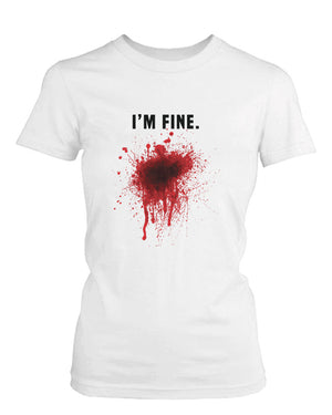 I Am Fine Bloody Women's White Tee Funny Halloween T-Shirt Graphic Cotton Tee - 365INLOVE