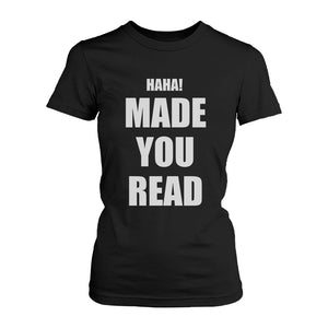 Haha Made You Read Ladies' Tee
