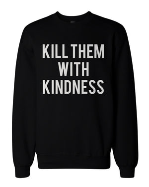 Kill Them With Kindness Graphic Sweatshirts - Unisex Black Sweatshirt - 365INLOVE