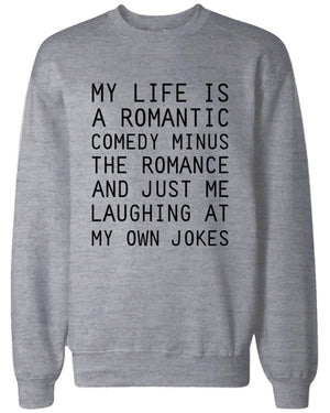 Funny Sweatshirts Unisex Grey Pullover Sweater - My Life Is a Romantic Comedy - 365INLOVE