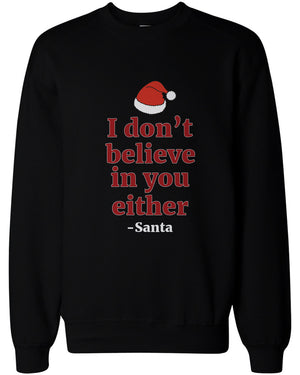 I Don't Believe in You Either from Santa Christmas Sweatshirts X-mas Fleece - 365INLOVE