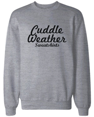 Cuddle Weather Sweatshirts Grey Pullover Fleece Winter Sweaters Christmas Gifts - 365INLOVE