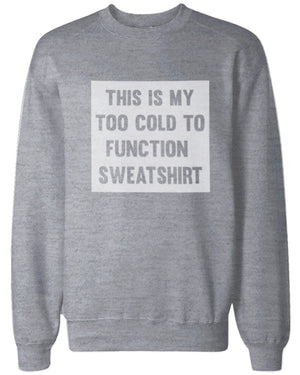 Too Cold to Function Sweatshirts Funny Winter Pullover Fleece Sweaters in Grey - 365INLOVE
