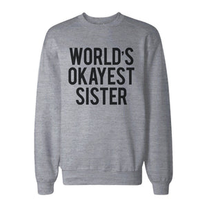 World's Okayest Sister Heather Grey Pullover Fleece Sweater Funny Gifts Ideas for Sisters - 365INLOVE