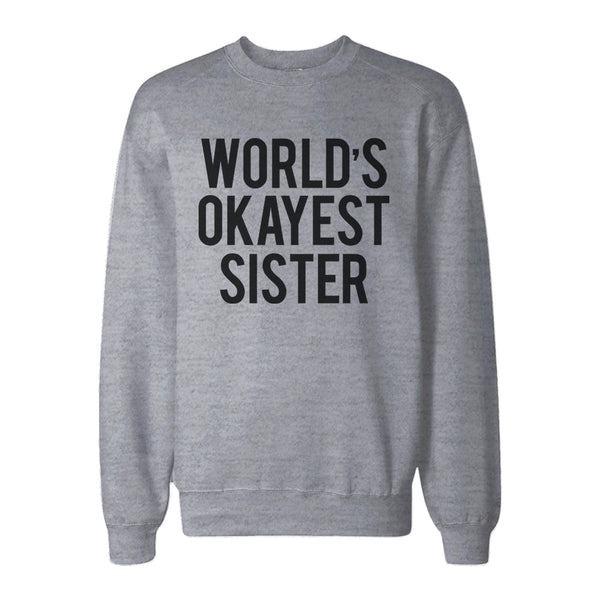Worlds Okayest Sister Heather Grey Pullover Fleece Sweater Funny Gift