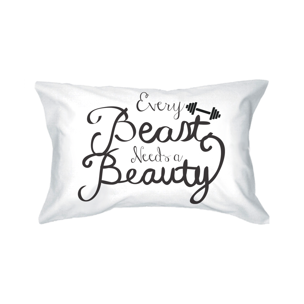Every Beauty Needs A Beast Romantic Pillowcases 365 In