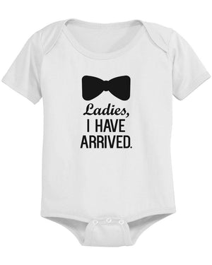 Ladies, I Have Arrived - Funny Graphic Statement Bodysuit / Infant T-shirt - 365INLOVE