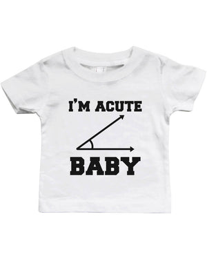 I'm Acute Baby - Funny Graphic Statement Bodysuit / Infant T-shirt - 365INLOVE