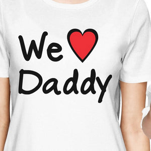 We Love Daddy White Mom Baby Girl Matching Shirts Gifts For Dad - 365INLOVE