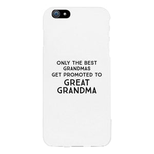 Only The Best Grandmas Get Promoted To Great Grandma White Phone Case