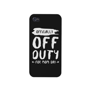 Off Duty Mom Day Phone Case Funny Mothers Day Theme Gift Ideas