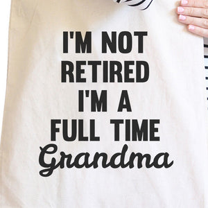 Not Retired Full Time Canvas Tote Bag Grandma Gifts For Mothers Day - 365INLOVE