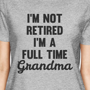 Not Retired Womens Gray Funny Graphic T Shirt Best Mothers Day Gift - 365INLOVE