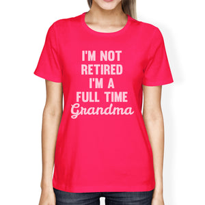 Not Retired Womens Hot Pink Short Sleeve T Shirt Funny Grandma Gift - 365INLOVE