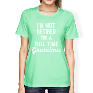 Not Retired Women's Mint Cotton T-Shirt Humorous Gift Ideas For Mom - 365INLOVE