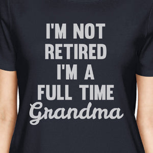 Not Retired Womens Navy T-Shirt Cute Grandma Gifts For Mothers Day - 365INLOVE