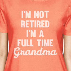 Not Retired Women's Peach Round Neck T Shirt Funny Mothers Day Gift - 365INLOVE