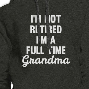 Not Retired Full Time Grandma Dark Grey Funny Gift Idea For Grandma - 365INLOVE