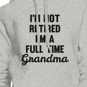Not Retired Full Time Grandma Gray Unisex Humorous Hoodie Gift Idea - 365INLOVE
