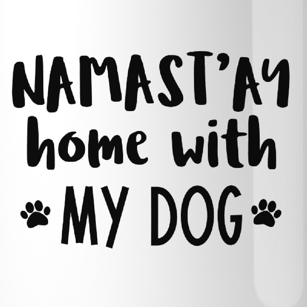 Namastay Home With My Dog 11 oz Coffee Mug Cute Gifts For Yoga Moms ...