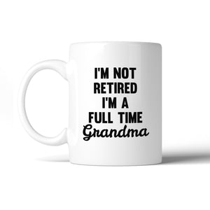 Not Retired Full Time Grandma 11 oz Mug Cup Funny Gifts For Grandma - 365INLOVE