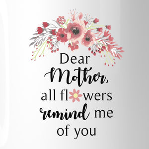 All Flowers Remind Me Of You Unique Mothers Day Quote Coffee Mugs - 365INLOVE