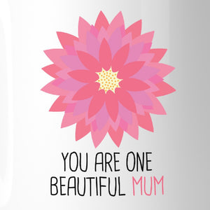 You Are One Beautiful Mum Ceramic Mug Cup Lovely Gift For Mothers - 365INLOVE