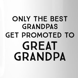 Only The Best Grandpas Get Promoted To Great Grandpa White Mug