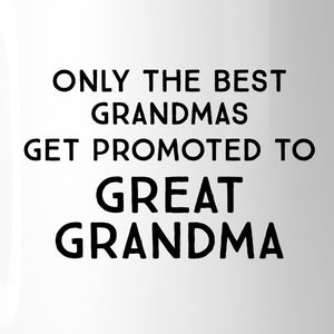 Only The Best Grandmas Get Promoted To Great Grandma White Mug