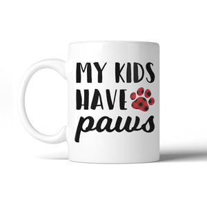 My Kids Have Paws Coffee Mug 11 oz Cute Dog Mom Mother's Day Gift