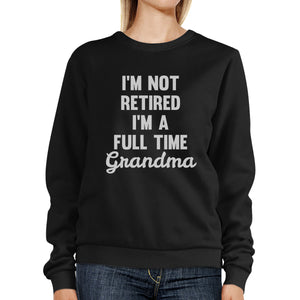 Not Retired Full Time Grandma Black Unisex Funny Design Sweatshirt - 365INLOVE