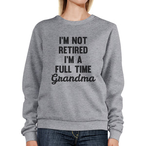 Not Retired Full Time Grandma Gray Humorous Sweatshirt Gift Ideas - 365INLOVE
