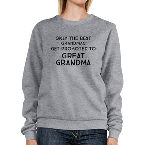 Only The Best Grandmas Get Promoted To Great Grandma Grey Sweatshirt