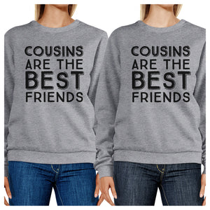 Cousins Are The Best Friends BFF Matching Grey Sweatshirts