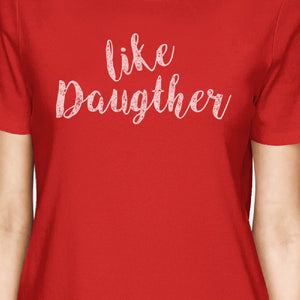 Like Daughter Like Mother Red Womens Short Sleeve T Shirt For Moms - 365INLOVE