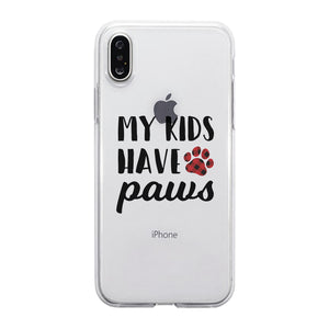 My Kids Have Paws Cute Dog Mom Clear Phone Cover For Christmas Gift
