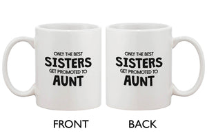 Funny Ceramic Coffee Mug – Only The Best Sisters Get Promoted to Aunt - 365INLOVE