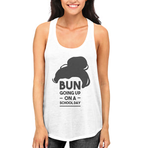 Bun Going Up A School Day Women's White Tank Top