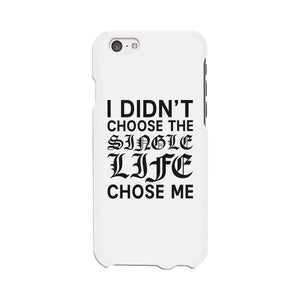 Single Life Chose Me White Phone Case - 365INLOVE