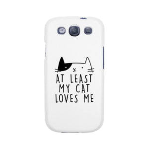 At Least My Cat Loves Me White Phone Case - 365INLOVE
